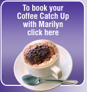 To book your Coffee Catch Up with Marilyn click here